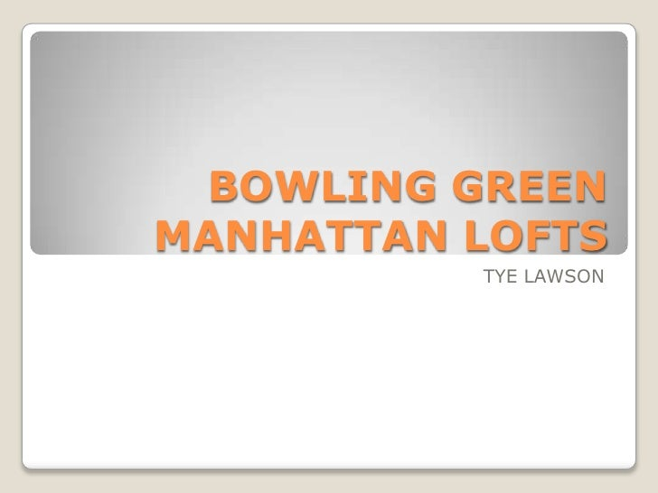 BOWLING GREEN MANHATTAN LOFTS           TYE LAWSON