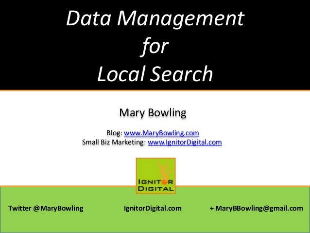 Data ManagementforLocal SearchMary BowlingBlog: www.MaryBowling.comSmall Biz Marketing: www.IgnitorDigital.comTwitter @Mar...