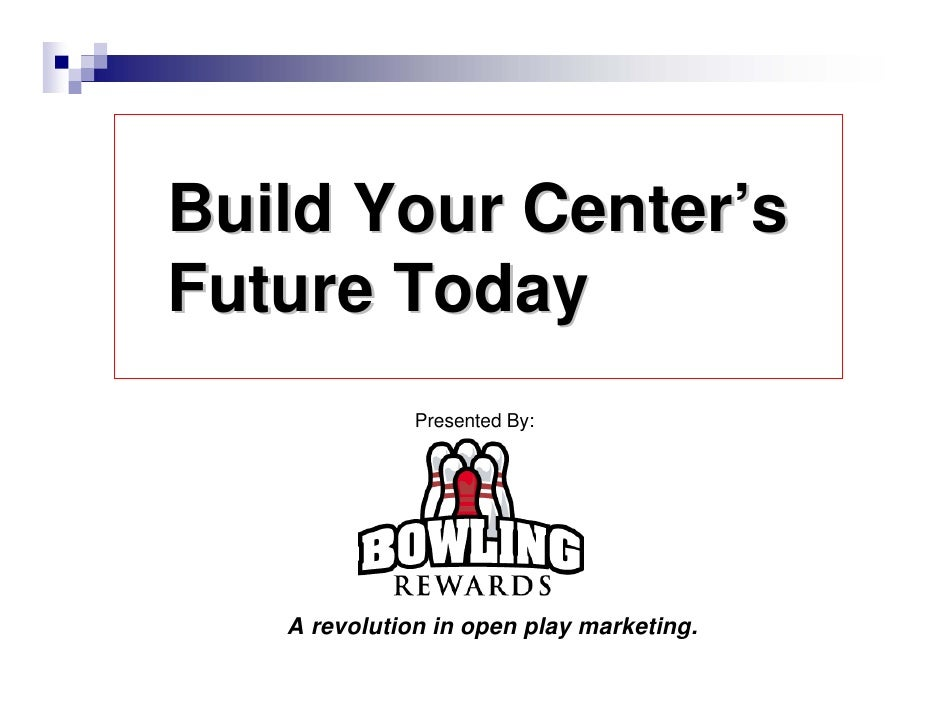 Build Your Center's Future Today               Presented By:        A revolution in open play marketing.