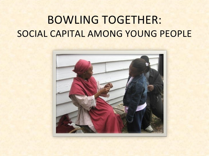 BOWLING TOGETHER: SOCIAL CAPITAL AMONG YOUNG PEOPLE