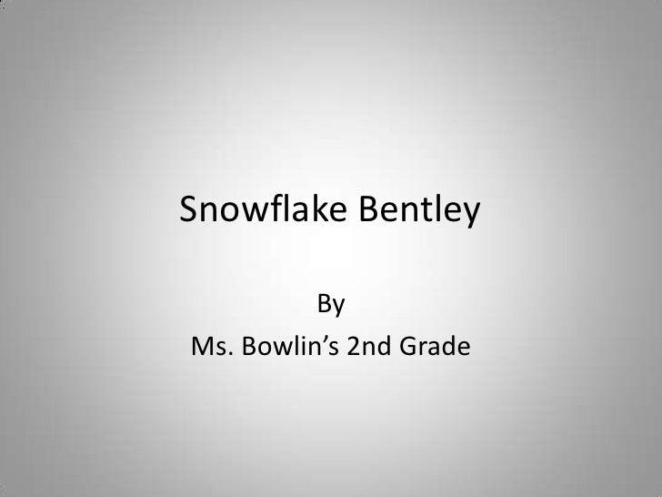 Snowflake Bentley<br />By<br />Ms. Bowlin's 2nd Grade<br />