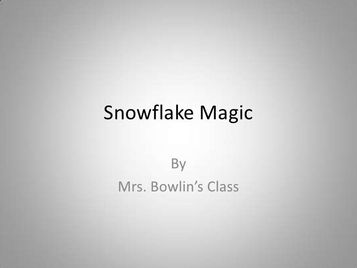 Snowflake Magic<br />By<br />Mrs. Bowlin's Class<br />