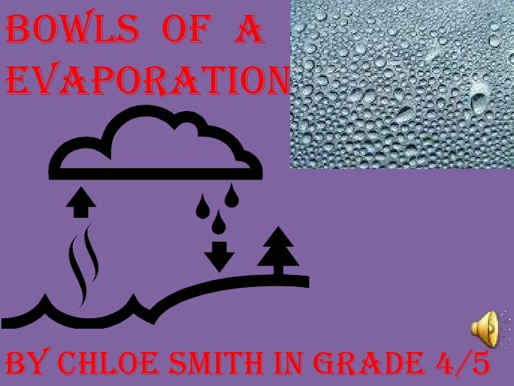 Bowls  of  a  evaporation <br />By Chloe smith in grade 4/5<br />