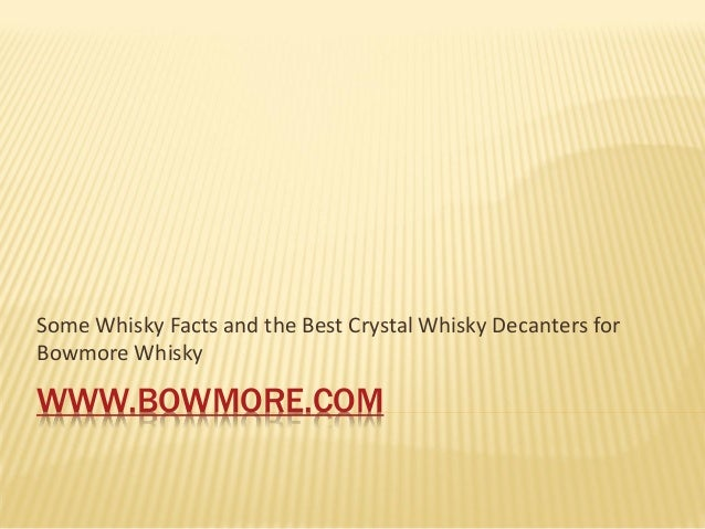 Some Whisky Facts and the Best Crystal Whisky Decanters forBowmore WhiskyWWW.BOWMORE.COM