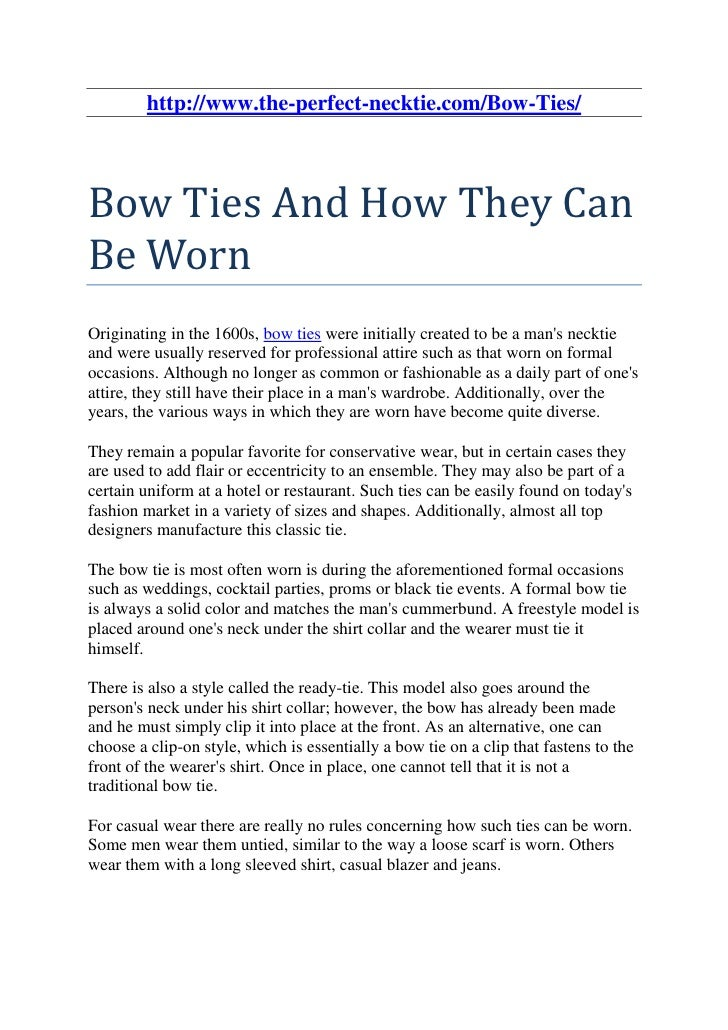http://www.the-perfect-necktie.com/Bow-Ties/Bow Ties And How They CanBe WornOriginating in the 1600s, bow ties were initia...