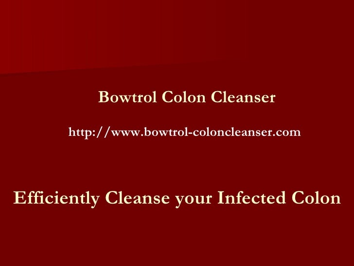 Efficiently Cleanse your Infected Colon Bowtrol Colon Cleanser http://www.bowtrol-coloncleanser.com