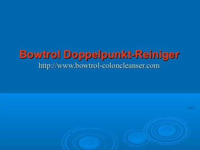 Bowtrol Doppelpunkt-ReinigerBowtrol Doppelpunkt-Reiniger http://www.bowtrol-coloncleanser.comhttp://www.bowtrol-colonclean...