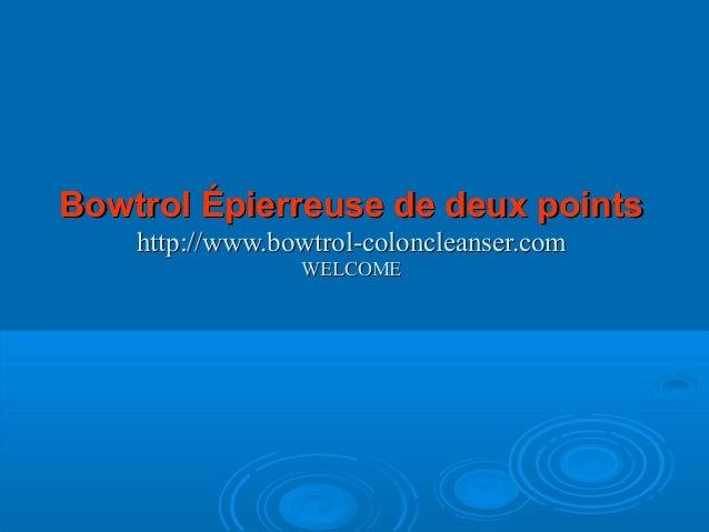 Bowtrol Épierreuse de deux pointsBowtrol Épierreuse de deux points http://www.bowtrol-coloncleanser.comhttp://www.bowtrol-...