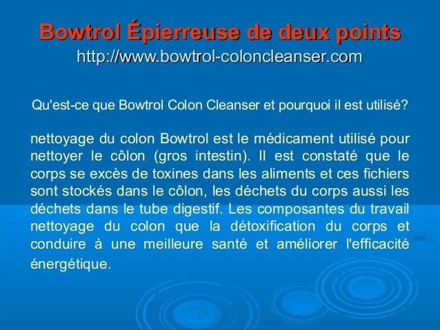 Qu'est-ce que Bowtrol Colon Cleanser et pourquoi il est utilisé? nettoyage du colon Bowtrol est le médicament utilisé pour...
