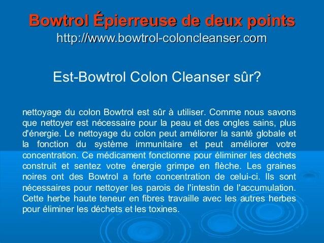 Est-Bowtrol Colon Cleanser sûr? nettoyage du colon Bowtrol est sûr à utiliser. Comme nous savons que nettoyer est nécessai...