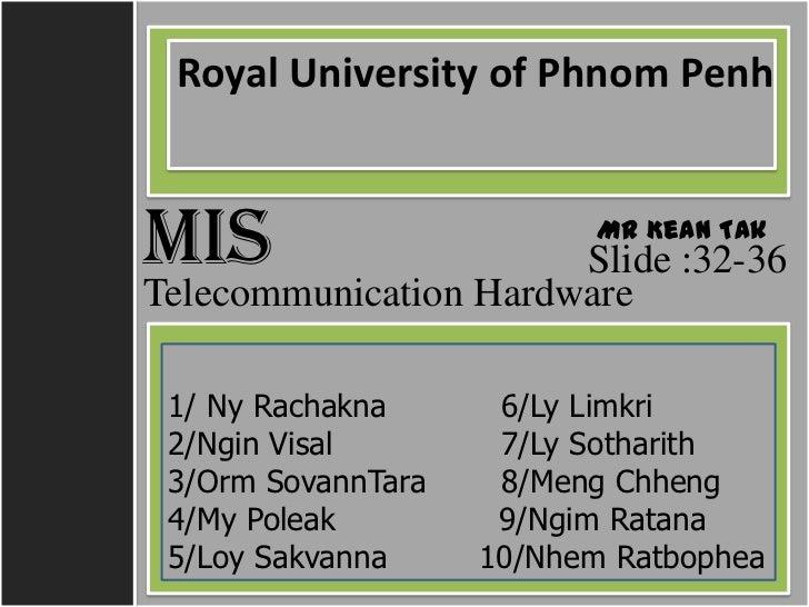 Royal University of Phnom PenhMIS     ដដដដដដដដដដដ Mr Kean Tak         ដដដដដដដដដដដ                       Slide :32-36Teleco...
