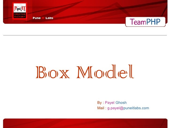 Box Model   By :  Payel   Ghosh   Mail :  g.payel@ puneitlabs.com