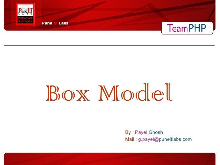 Box Model   By :  Payel   Ghosh   Mail :  g.payel@ puneitlabs.com