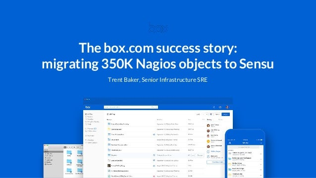 The box.com success story: migrating 350K Nagios objects to Sensu Trent Baker, Senior Infrastructure SRE