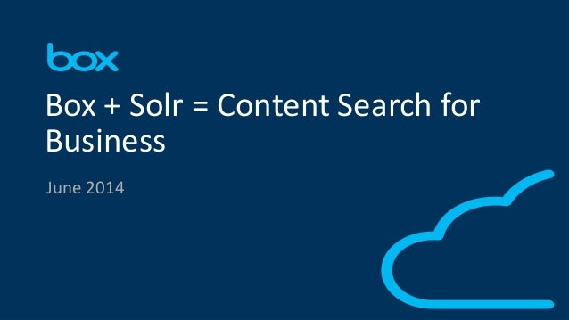 1  Box + Solr = Content Search for  Business  June 2014