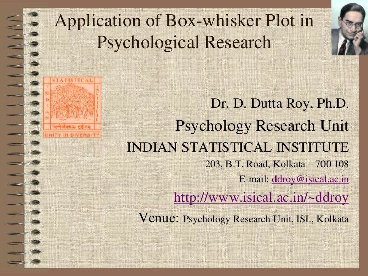 Application of Box-whisker Plot in     Psychological Research                         Dr. D. Dutta Roy, Ph.D.             ...
