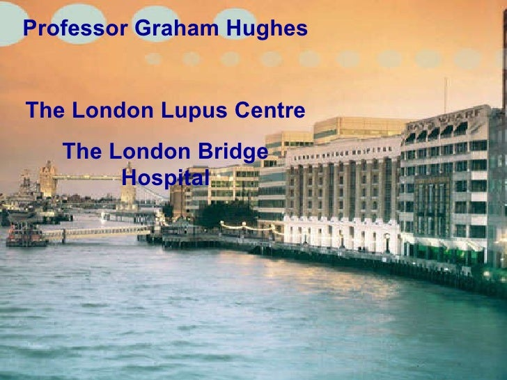 Professor Graham Hughes The London Lupus Centre The London Bridge Hospital