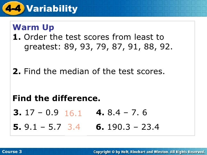 4-4<br />Variability<br />Course 3<br />Warm Up<br />1. Order the test scores from least to 	greatest: 89, 93, 79, 87, 91,...
