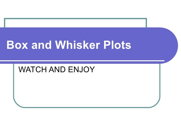 Box and Whisker Plots   WATCH AND ENJOY