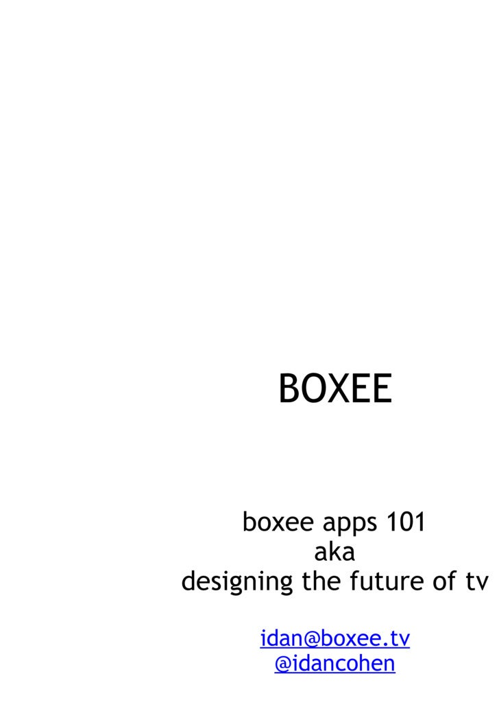BOXEE boxee apps 101 aka designing the future of tv   [email_address] @idancohen