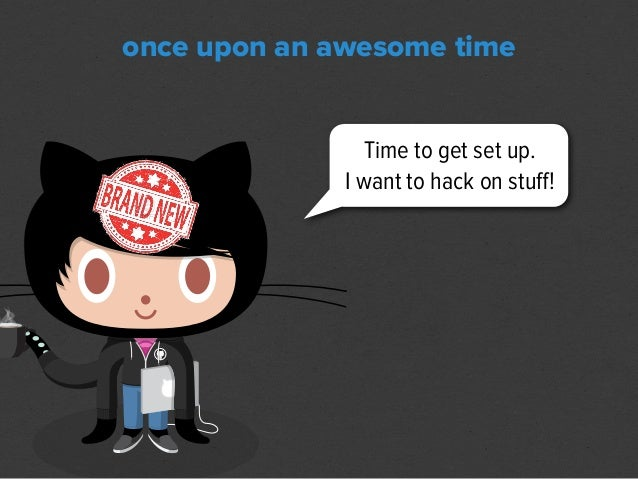 once upon an awesome time              Holy automated awesome,              Batman! Im ready to work!
