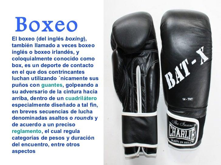 BoxeoEl boxeo (del inglés boxing),también llamado a veces boxeoinglés o boxeo irlandés, ycoloquialmente conocido comobox, ...