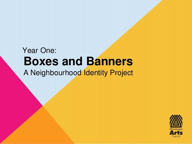 Boxes and Banners A Neighbourhood Identity Project Year One: