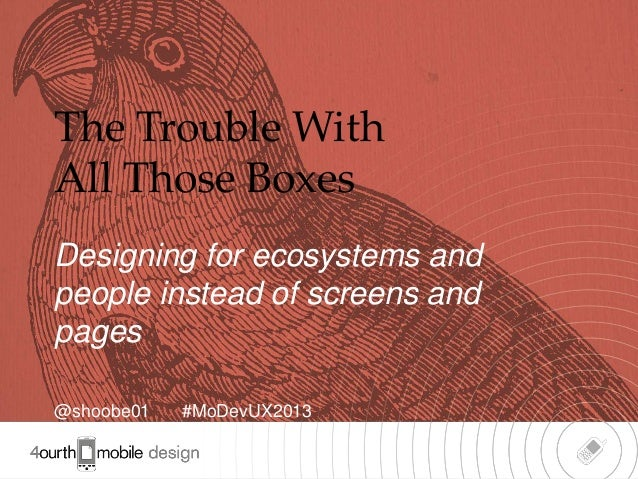 1The Trouble WithAll Those BoxesDesigning for ecosystems andpeople instead of screens andpages@shoobe01 #MoDevUX2013