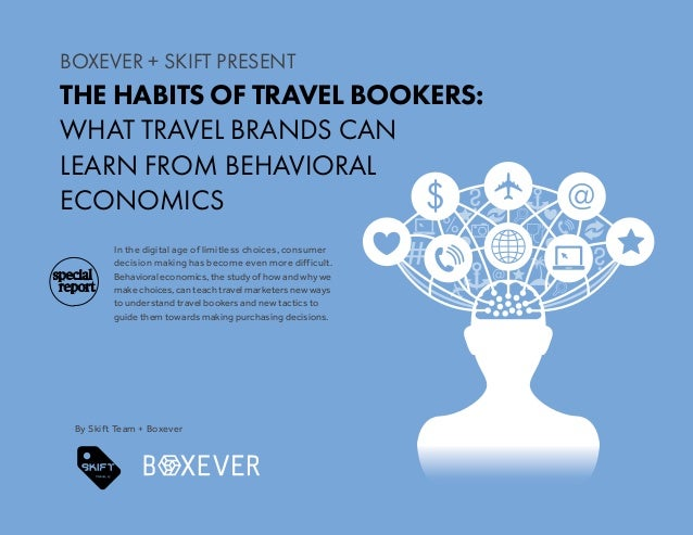 1 WHAT TRAVEL BRANDS CAN LEARN FROM BEHAVIORAL ECONOMICS BOXEVER + SKIFT BOXEVER + SKIFT PRESENT THE HABITS OF TRAVEL BOOK...