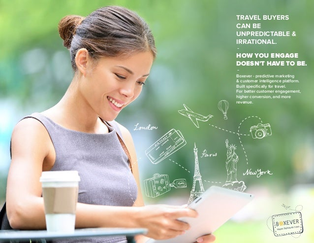 2 WHAT TRAVEL BRANDS CAN LEARN FROM BEHAVIORAL ECONOMICS BOXEVER + SKIFT www.boxever.com TRAVEL BUYERS CAN BE UNPREDICTABL...