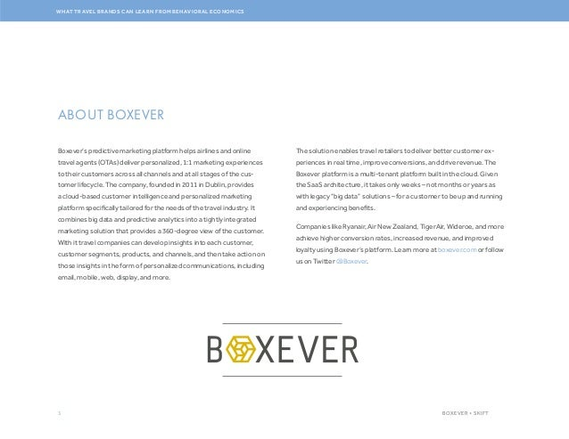 3 WHAT TRAVEL BRANDS CAN LEARN FROM BEHAVIORAL ECONOMICS BOXEVER + SKIFT ABOUT BOXEVER Boxever's predictive marketing plat...