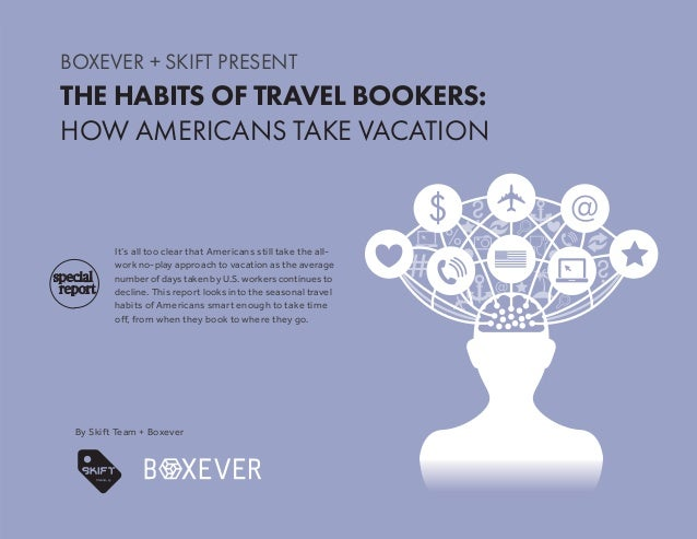 1 THE HABITS OF TRAVEL BOOKERS: HOW AMERICANS TAKE VACATION BOXEVER + SKIFT BOXEVER + SKIFT PRESENT THE HABITS OF TRAVEL B...