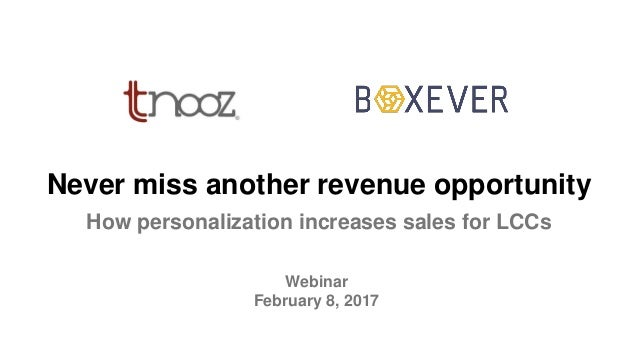 Webinar February 8, 2017 Never miss another revenue opportunity How personalization increases sales for LCCs