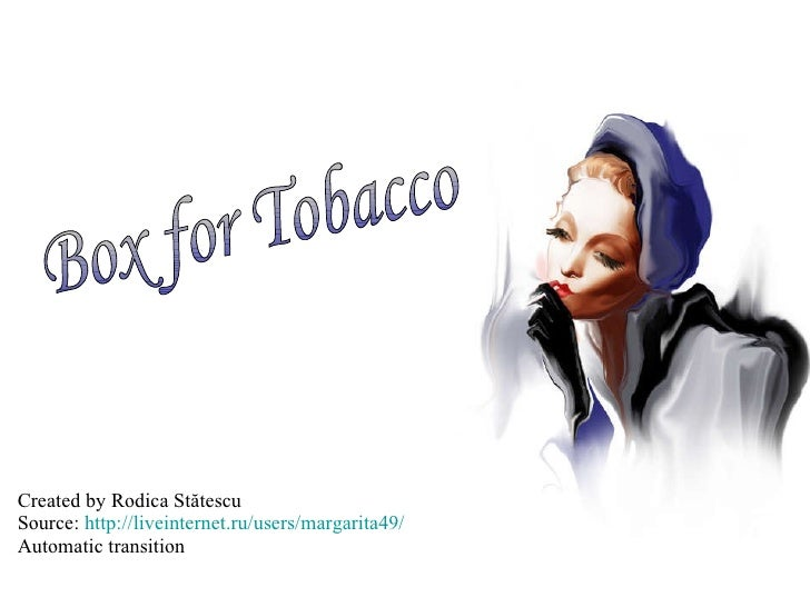 Created by Rodica  Stătescu Source:  http : //liveinternet.ru/ users/margarita49/ Automatic transition Box for Tobacco