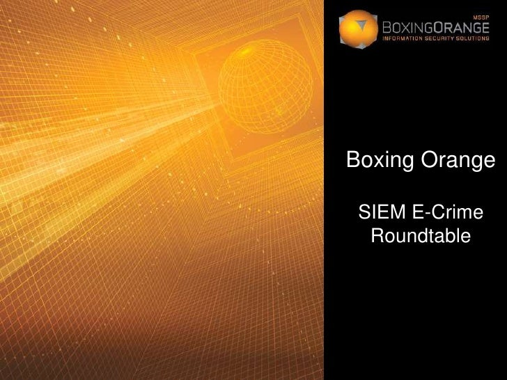 Boxing OrangeSIEM E-Crime Roundtable<br />