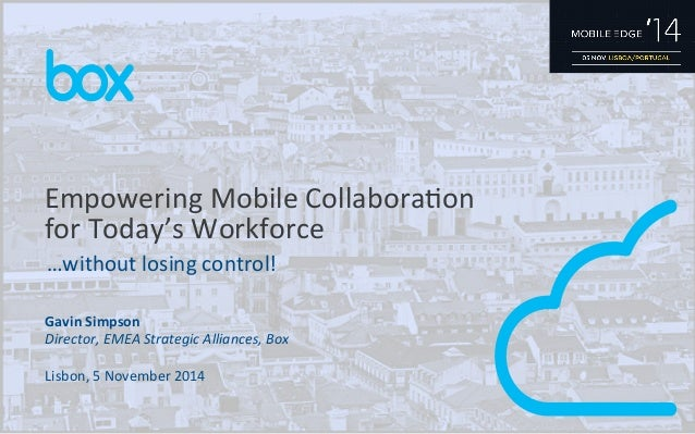 Empowering  Mobile  CollaboraAon  for  Today's  Workforce  …without  losing  control!  Gavin  Simpson  Director,  EMEA  St...