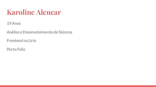Karoline Alencar 19 Anos Análise e Desenvolvimento de Sistema Frontend na Lirix Porto Feliz
