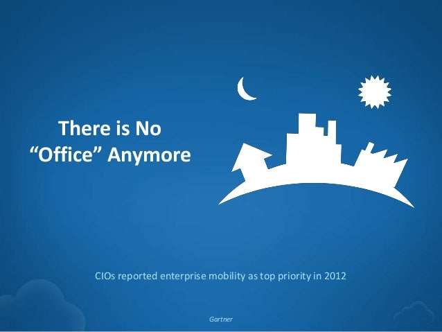 """There is No    """"Office"""" Anymore          CIOs reported enterprise mobility as top priority in 2012                        ..."""
