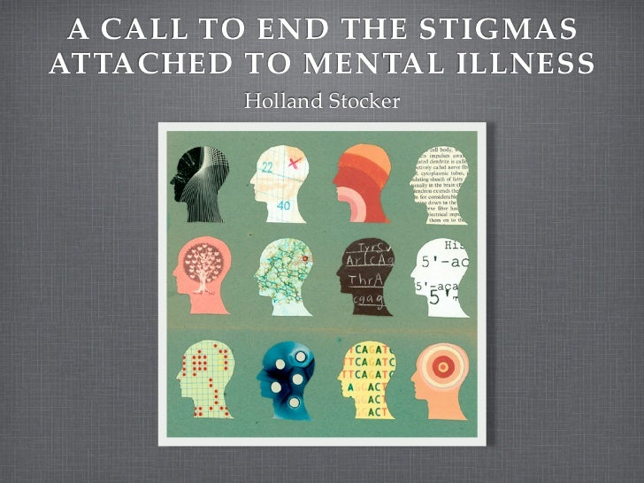A CALL TO END THE STIGMASATTACHED TO MENTAL ILLNESS         Holland Stocker