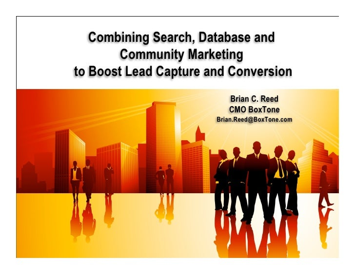 Combining Search, Database and                         Community Marketing                  to Boost Lead Capture and Conv...