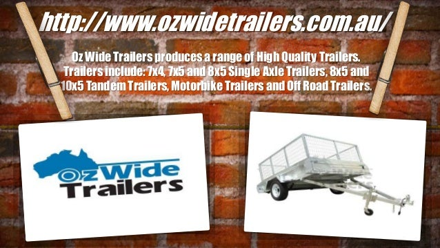 http://www.ozwidetrailers.com.au/ Oz Wide Trailers produces a range of High Quality Trailers. Trailers include: 7x4, 7x5 a...