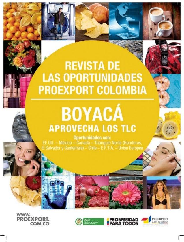 REVISTA DE LAS OPORTUNIDADES2 www.proexport.com.co Agroindustria abre las puertas de Boyacá a los TLC Tener cercanía con l...
