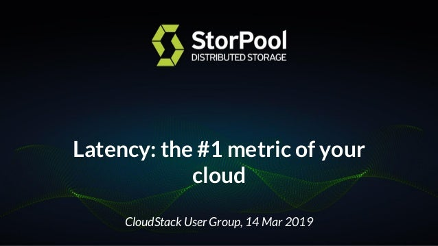Latency: the #1 metric of your cloud CloudStack User Group, 14 Mar 2019