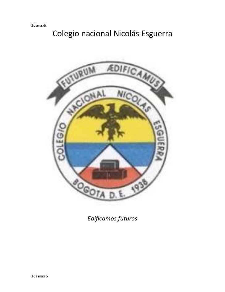 3dsmax6            Colegio nacional Nicolás Esguerra                     Edificamos futuros3ds max 6