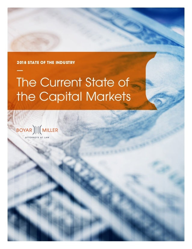 2018 STATE OF THE INDUSTRY The Current State of the Capital Markets