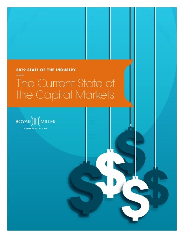 2019 STATE OF THE INDUSTRY The Current State of the Capital Markets