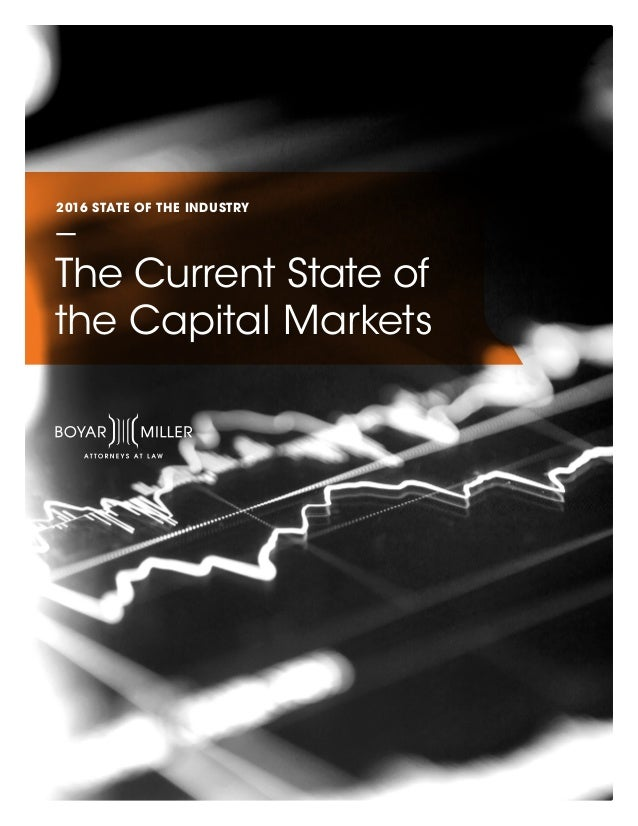2016 STATE OF THE INDUSTRY The Current State of the Capital Markets