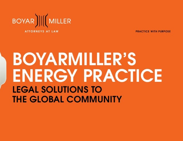 P R A CT ICE W IT H P U R P O S E  BOYARMILLER'S ENERGY PRACTICE LEGAL SOLUTIONS TO THE GLOBAL COMMUNITY