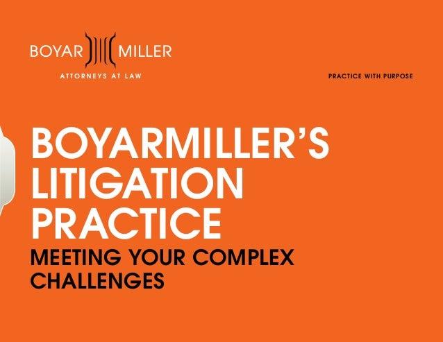 P R A CT ICE W IT H P U R P O S E  BOYARMILLER'S LITIGATION PRACTICE MEETING YOUR COMPLEX CHALLENGES