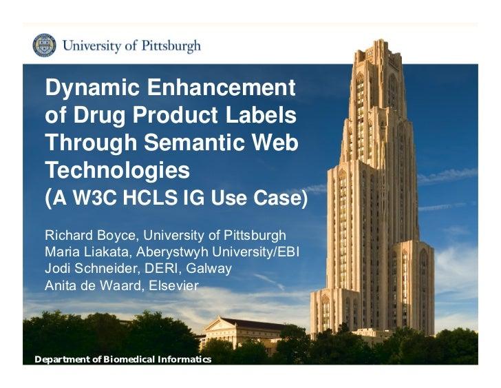 Dynamic Enhancement  of Drug Product Labels  Through Semantic Web  Technologies  (A W3C HCLS IG Use Case)  Richard Boyce, ...